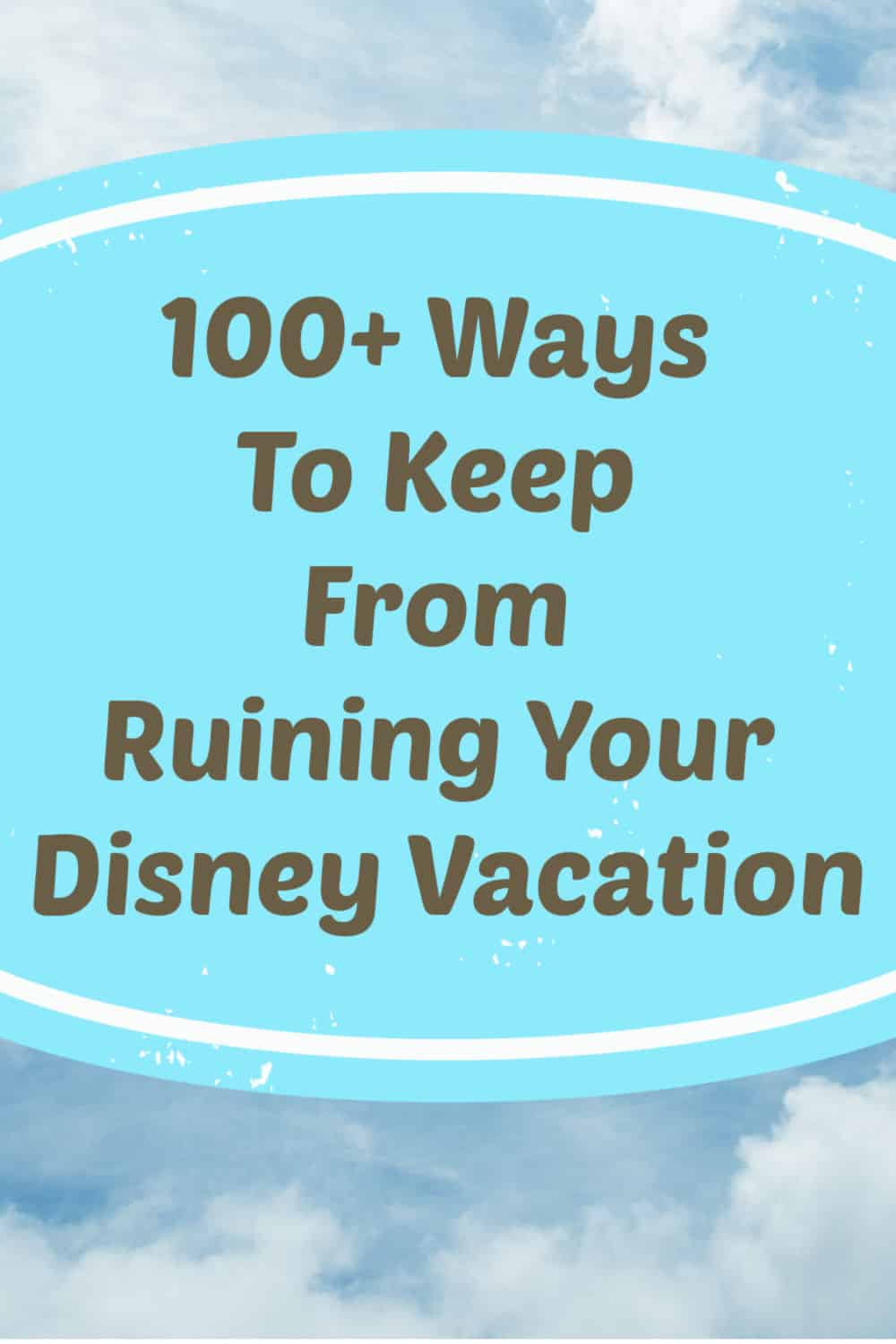 100 plus ways to keep from ruining your Disney vacation