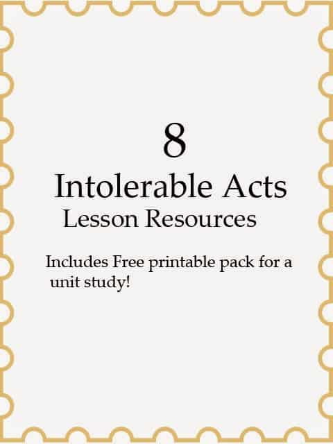 8 Intolerable Acts Lesson Rescources - Includes Free Printable Pack for a Unit Study!