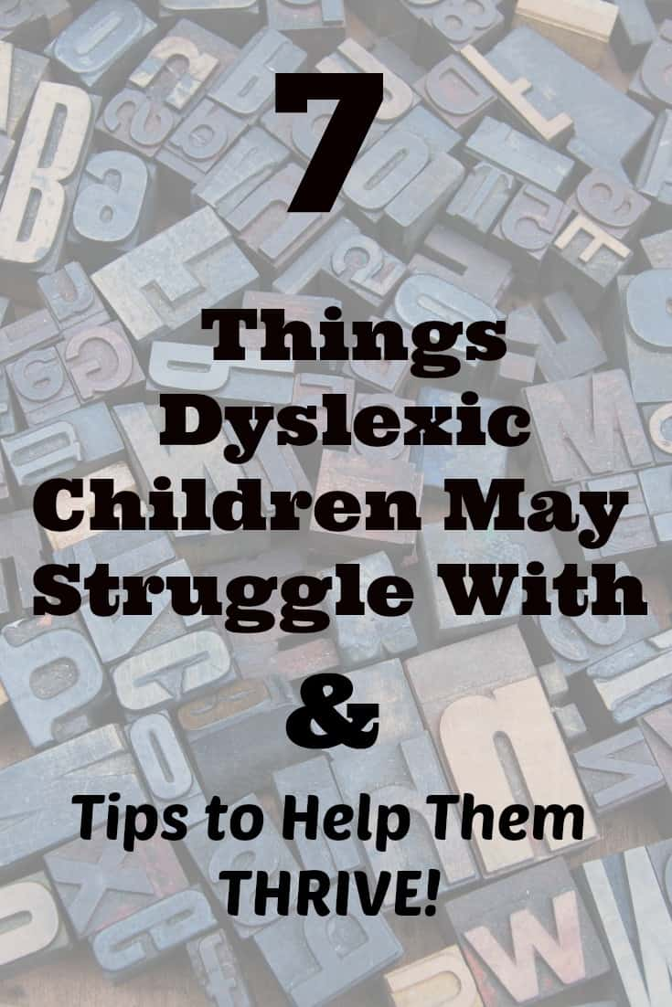 7 Things Dyslexic Children May Struggle With and Tips to Help Them Thrive - Dyslexia can not be cured but knowing the side effects of dyslexia and knowing how dyslexia effects the way kids learn and it will help. You can homeschool a child with dyslexia when you know some of these important facts. #dyslexia #homeschool #specialneeds #homeschooling #dyslexic #reading #learning #education