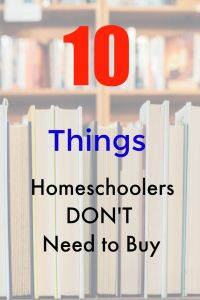10 Things Homeschoolers Don't Need to Buy this Schoolyear