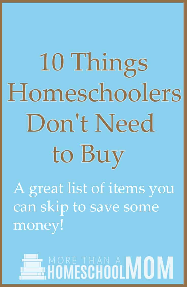 10 Things Homeschoolers don't need to buy. When shopping for homeschool curriculum and homeschool supplies skip these items and save money on homeschooling.