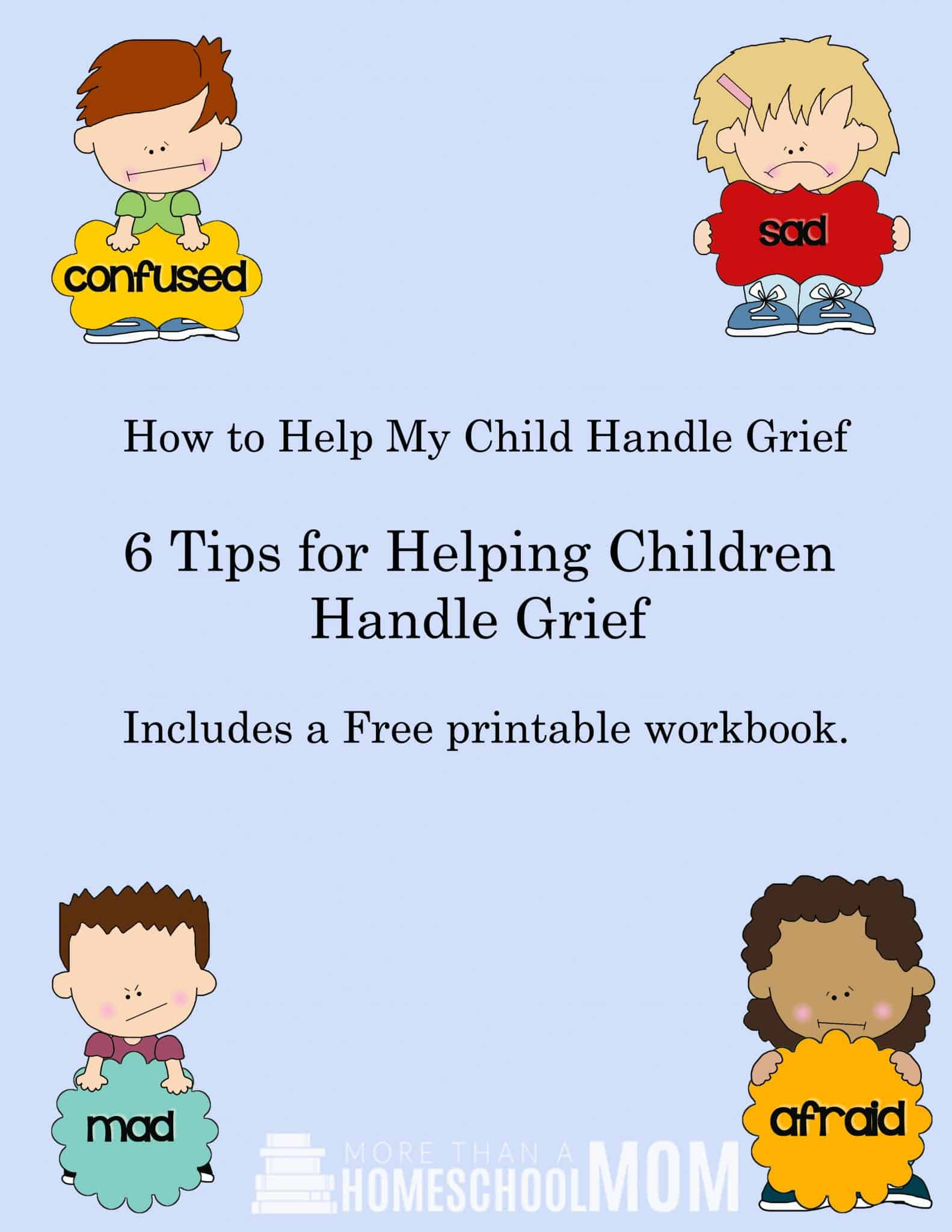 How to Help My Child Handle Grief - Includes Free Printable workbook for children dealing with grief. - #parenting #education #grief #freeprintable #feelings #parent #parentingtips