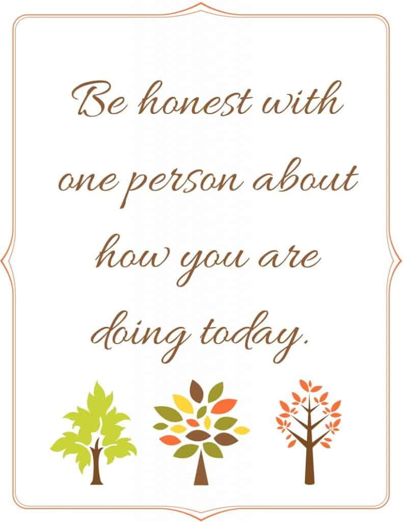 Be honest with one person about how you are doing today