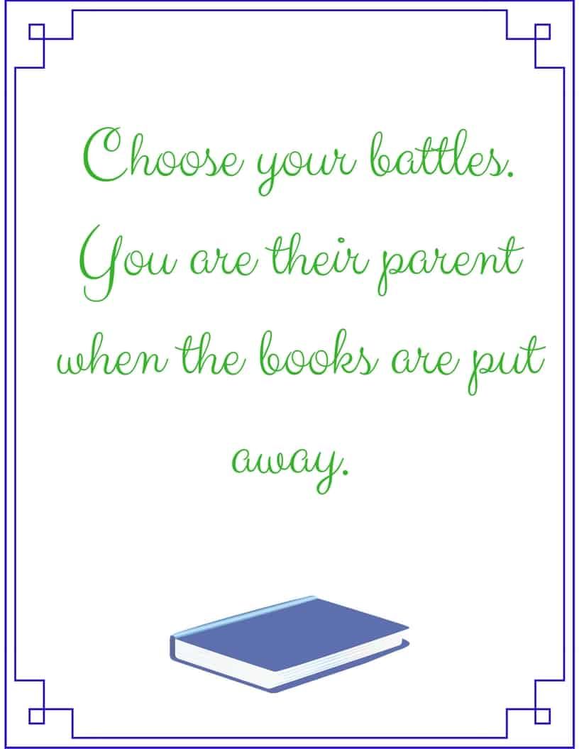 Choose your battles. You are their parent when the books are put away. - #homeschool #homeschoolmom #HomeschoolEncouragement #printable #freeprintable #quote #inspiration #homeschooling