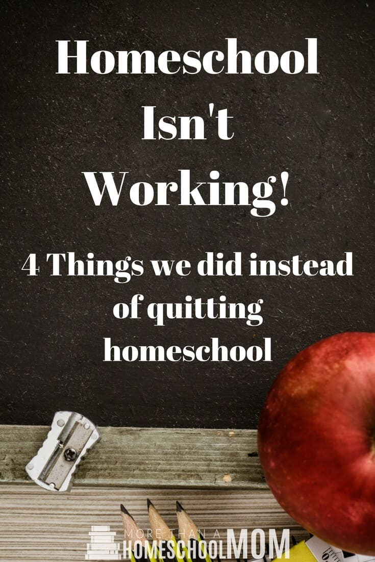 Homeschool Isn't Working! - 4 things we did instead of quitting homeschooling. Homeschool can be hard but that doesn't mean you have to quit. Sometimes a few changes can make homeschooling easier.