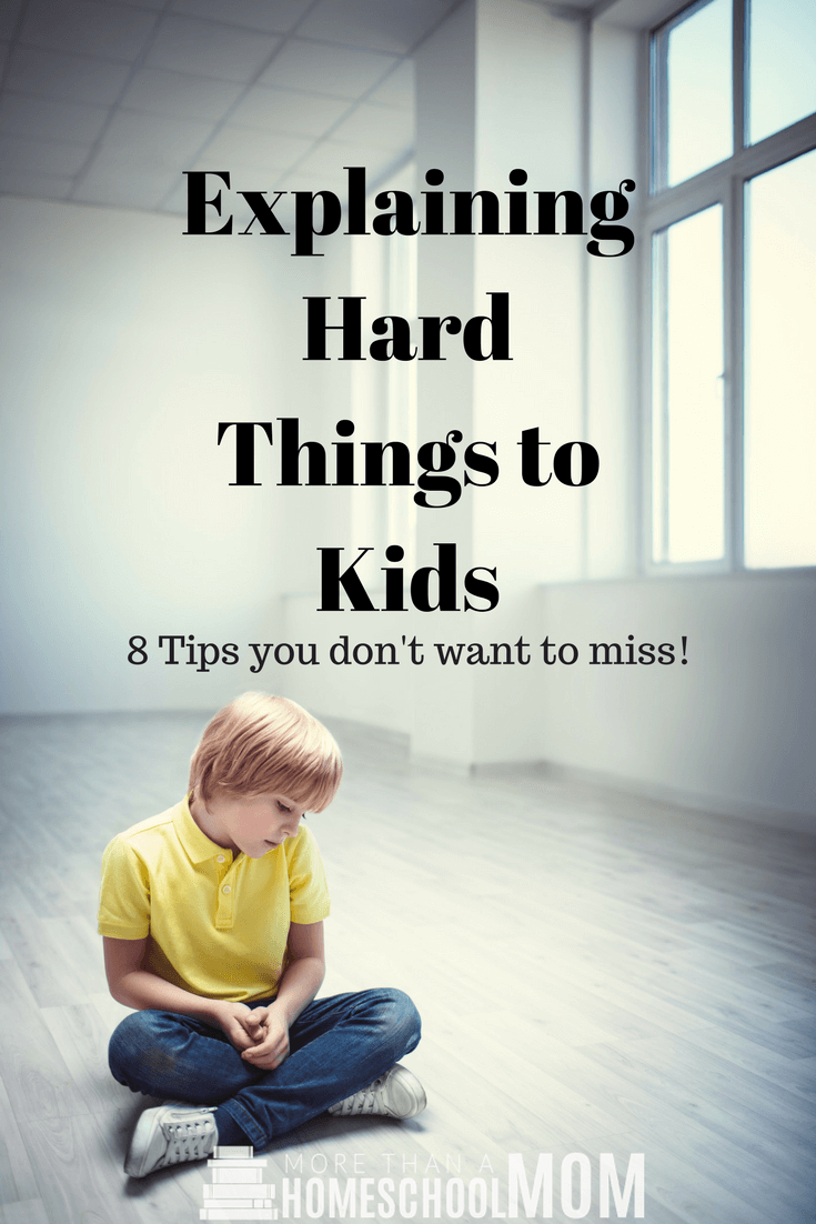 Explaining Hard things to Kids - 8 Tips you don't want to miss - #parenting #parent