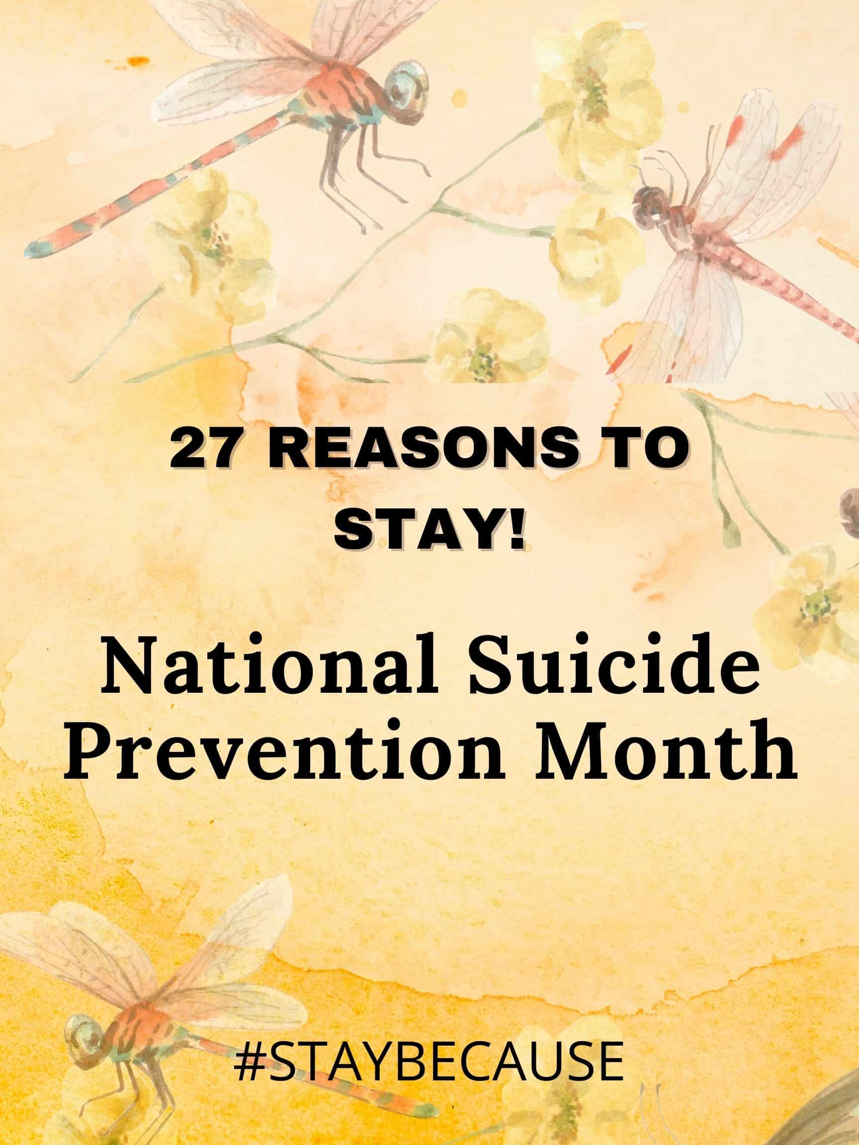 27 Reasons to Stay - Reasons not to commit suicide for National suicide prevention month #StayBecause