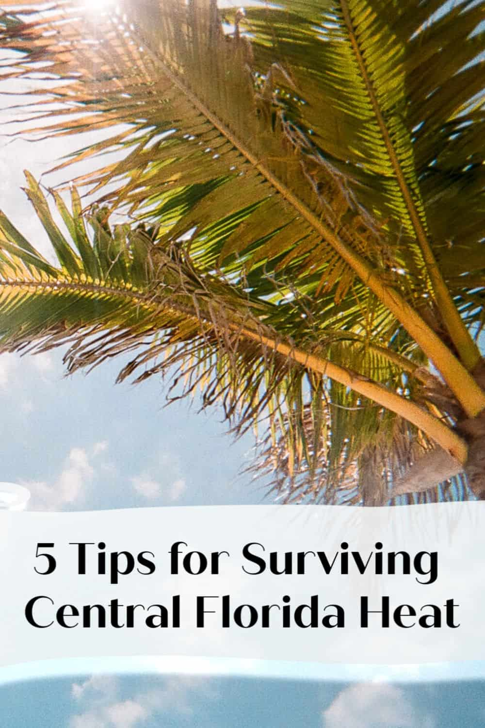5 Tips for Surviving the Central Florida heat on your vacation. #Florida #Travel