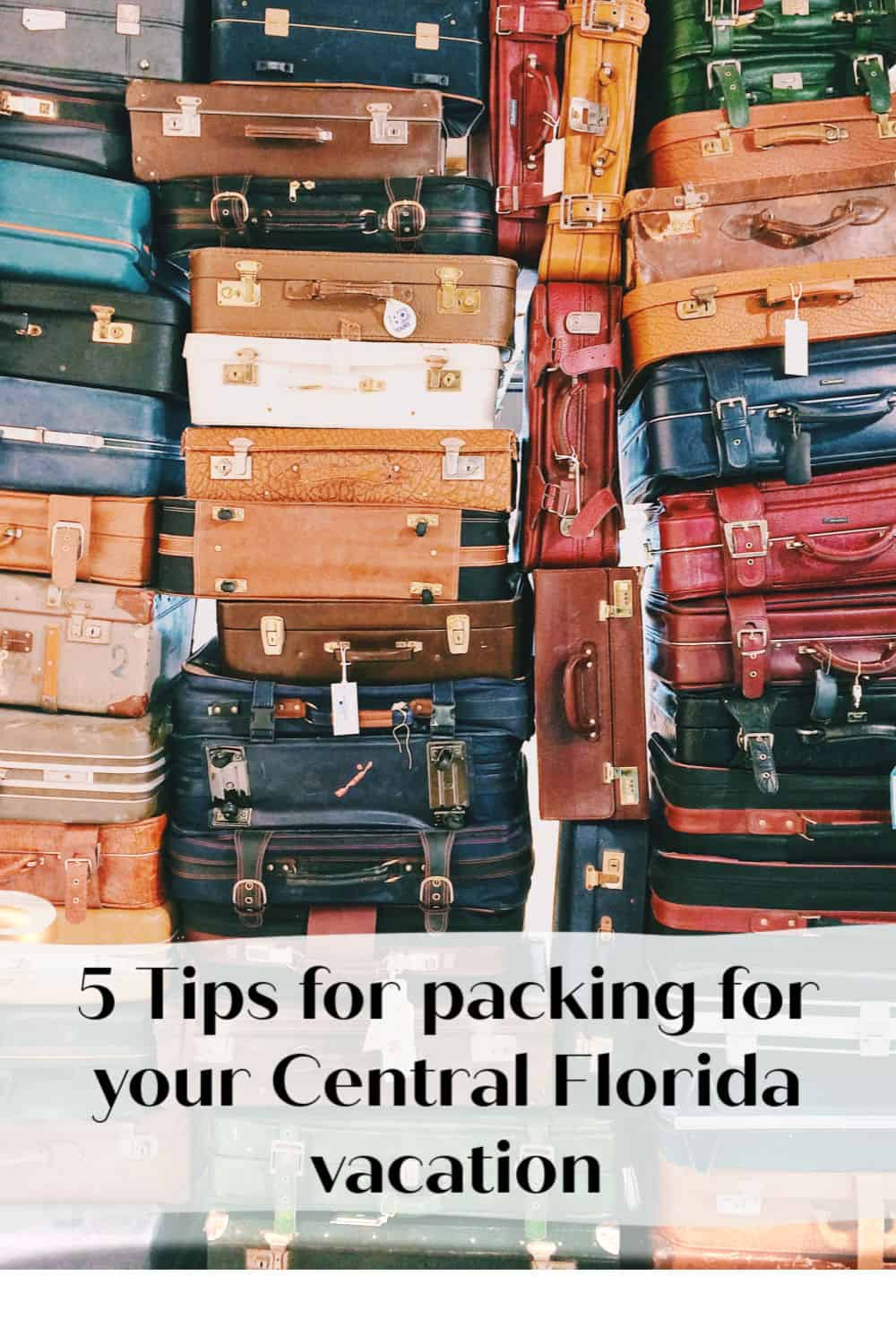 5 tips for packing for your Central Florida vacation from a Floridian. #Travel #Vacation #CentralFlorida