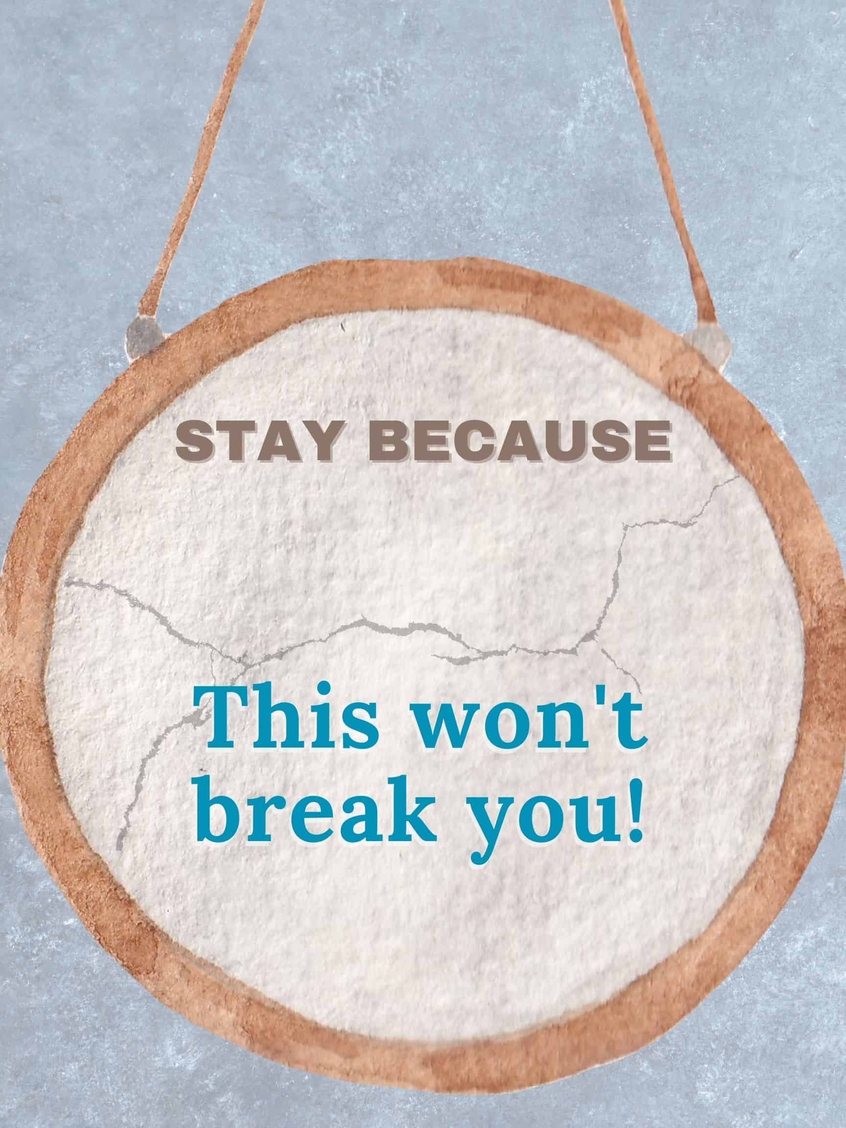 Stay because this won't break you #StayBecause