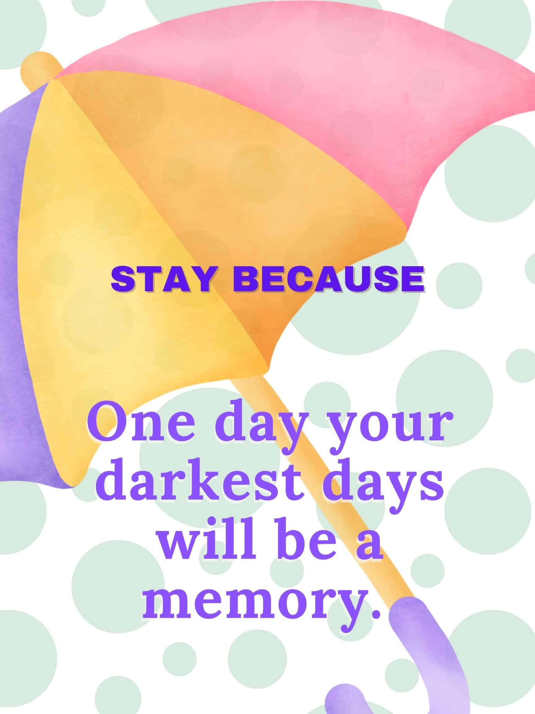 One day your darkest days will be a memory #StayBecause