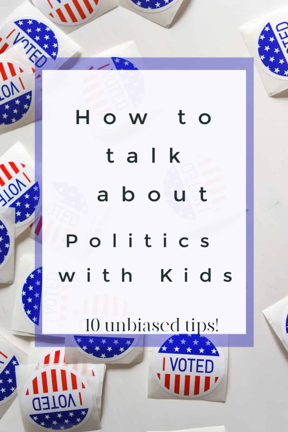 Wondering how to talk about politics with kids? This unbiased post from a mom is packed with tips to help you hold an honest conversation.