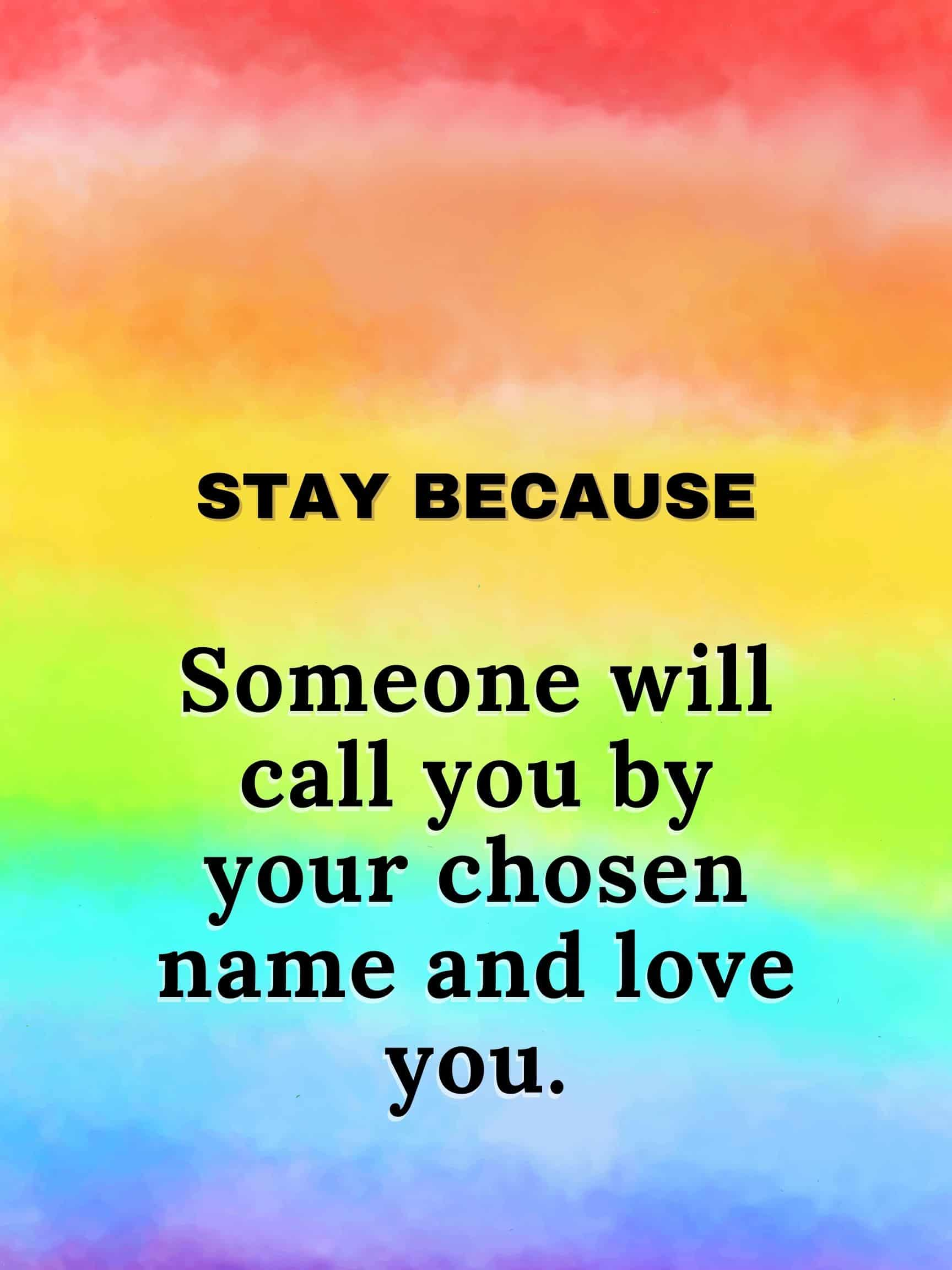 Stay because someone will call you by your chosen name love you #staybecause