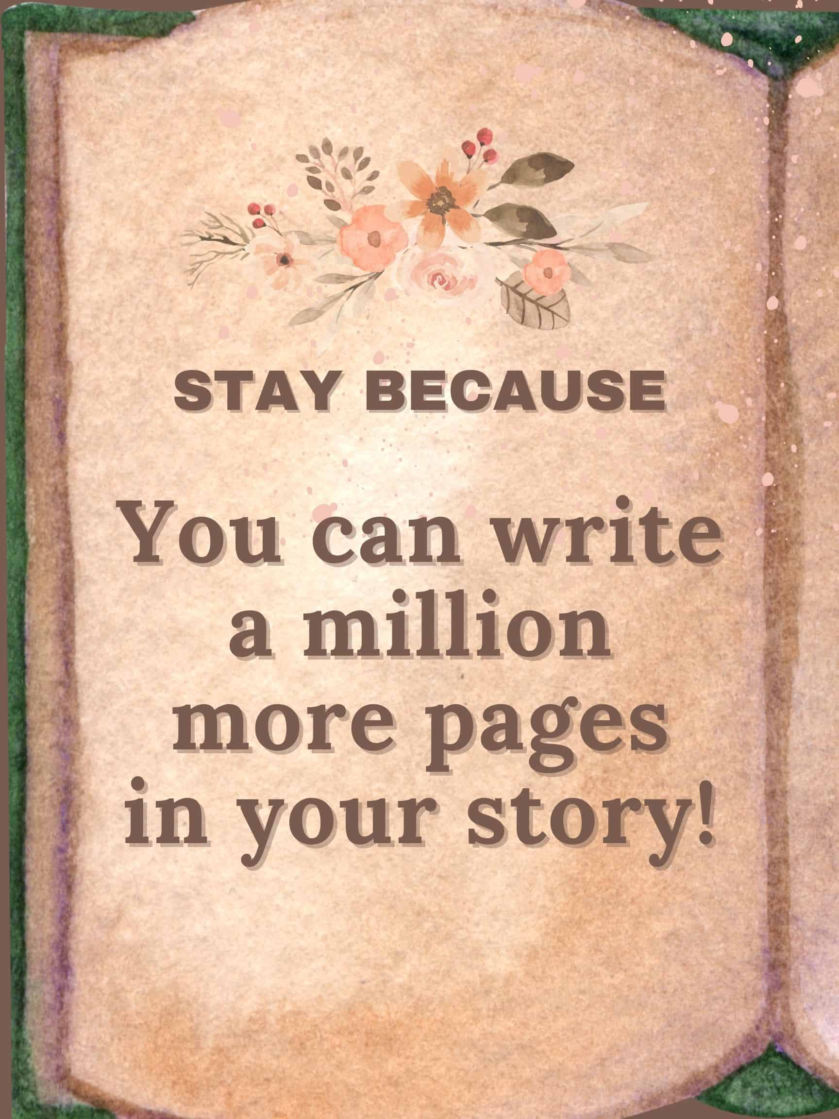 Stay because you can write a million more pages in your story #staybecause
