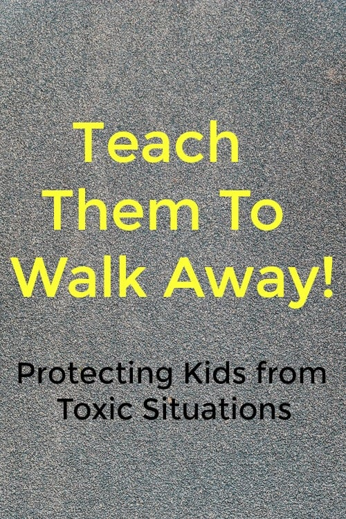 Teach them to walk away - Parenting a child who has toxic situations in their life can be hard. The most valuable life skill you can teach is to teach kids to walk away from bad situations. Find out more. Teach children to walk away from unhealthy situations and people! Find tips for walking away from the right things for your kids.