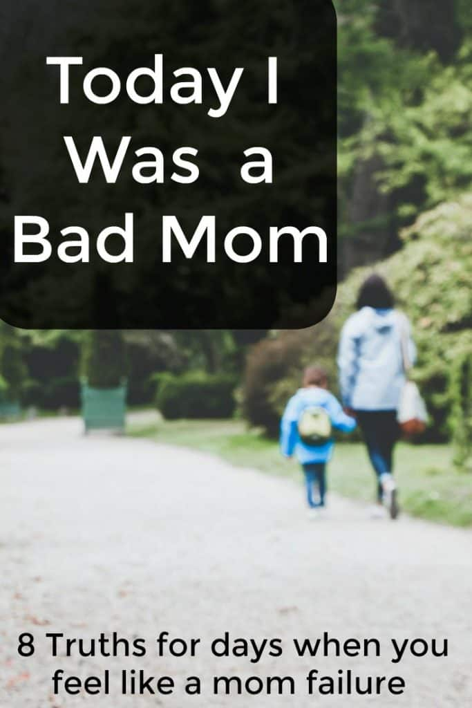 Today I Was a Bad Mom - 8 truths for days when you feel like you failed as a mom in this parenting encouragement post from an honest mom. #Parenting #ParentingEncouragement