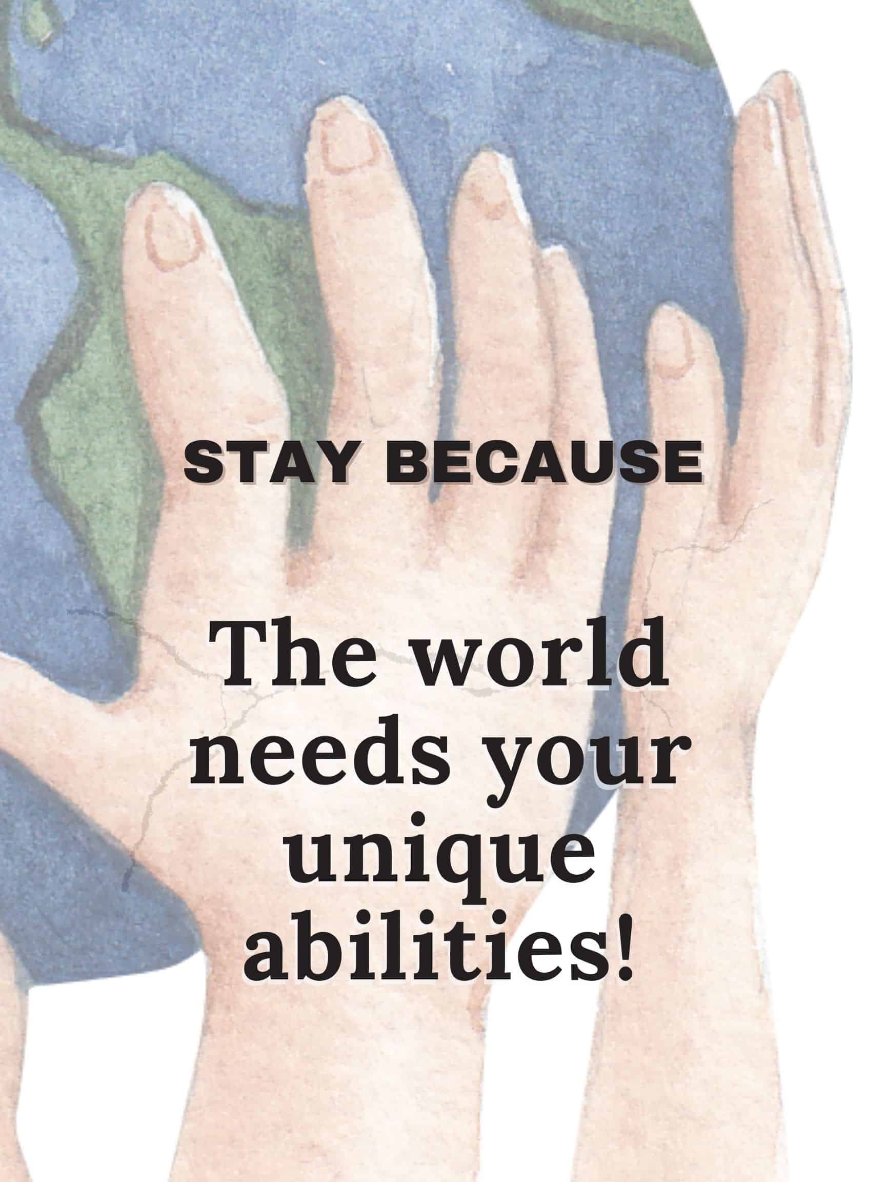 Stay because the world needs your unique abilities #StayBecause